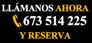 Llámanos ahora 673 514 225 y reserva